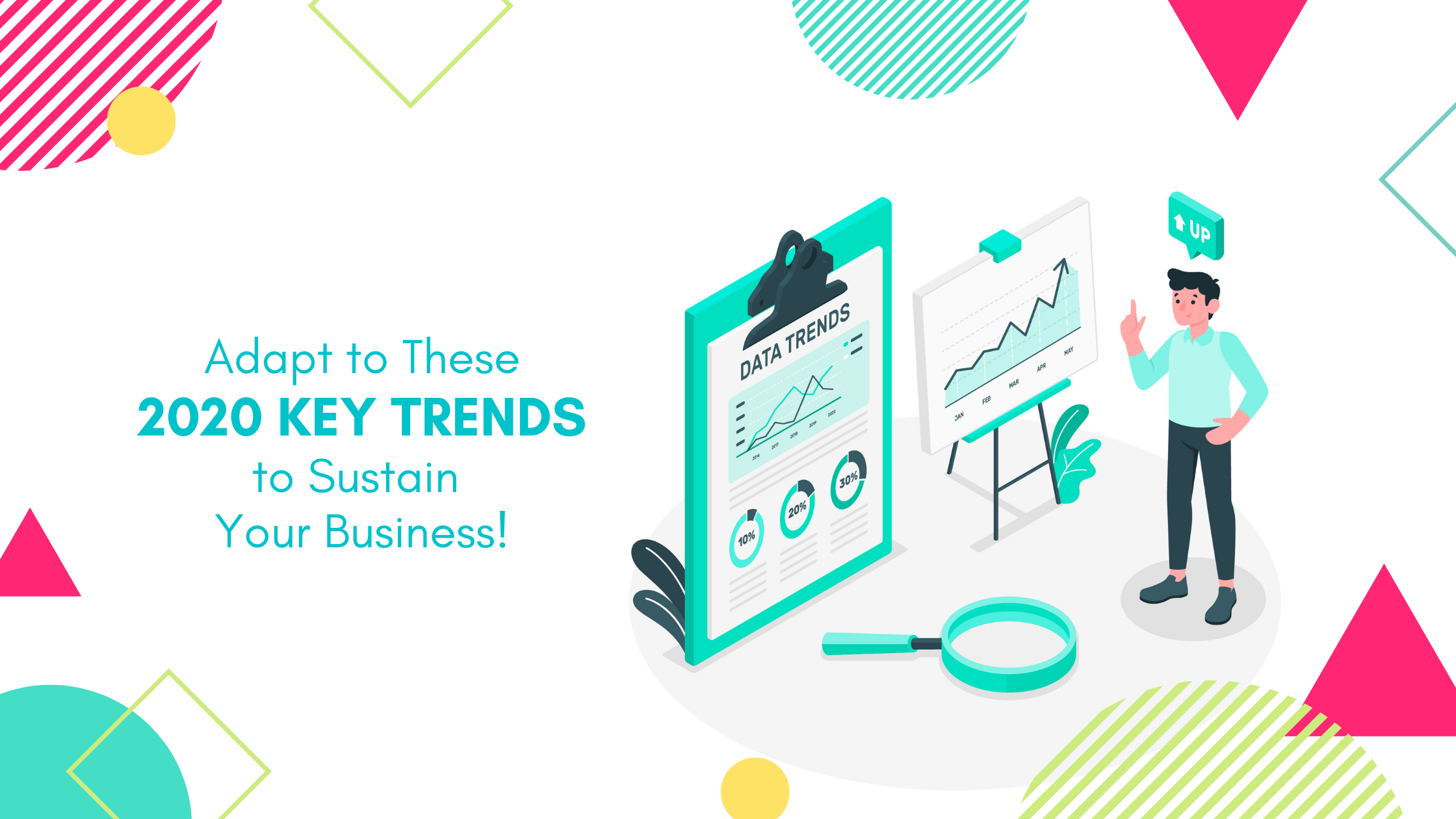 Adapt to These Key Trends to Sustain Your Business!